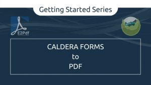 Getting Started Series: Send Caldera Forms to PDF