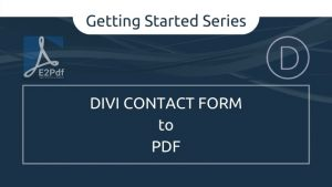 Getting Started Series: Send Divi Contact Form to PDF