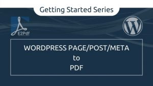 Getting Started Series: Send WordPress Page/Post/Meta to PDF