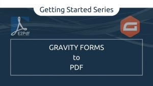 Getting Started Series: Send Gravity Forms to PDF