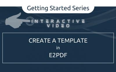 Interactive Video WalkthroughCreate a Template in E2Pdf