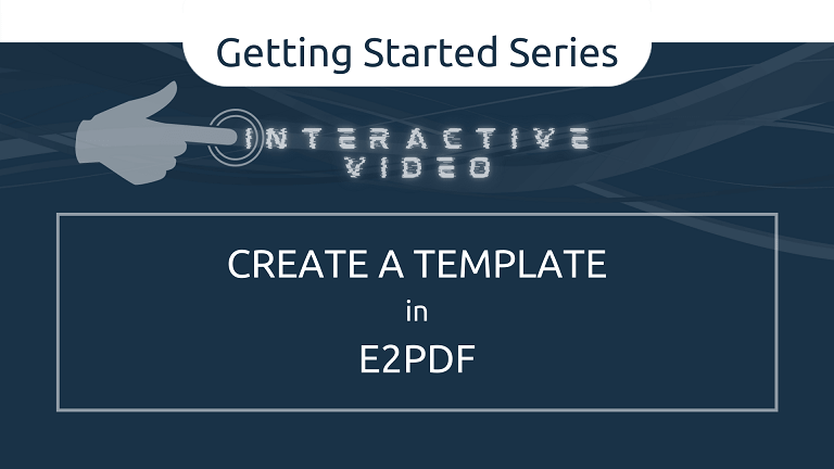 <u>Interactive Video Walkthrough</u><br>Create a Template in E2Pdf