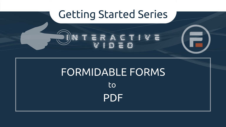 <u>Interactive Video Walkthrough</u><br>Formidable Forms to PDF